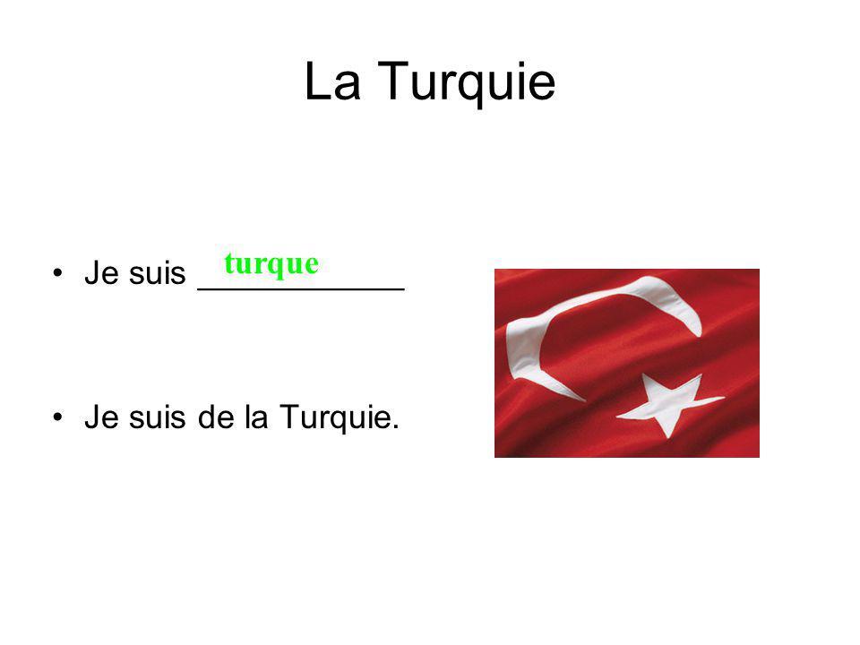 La Turquie Je suis ___________ Je suis de la Turquie. turque