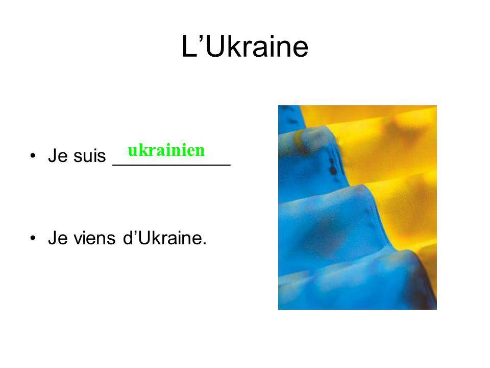 LUkraine Je suis ___________ Je viens dUkraine. ukrainien