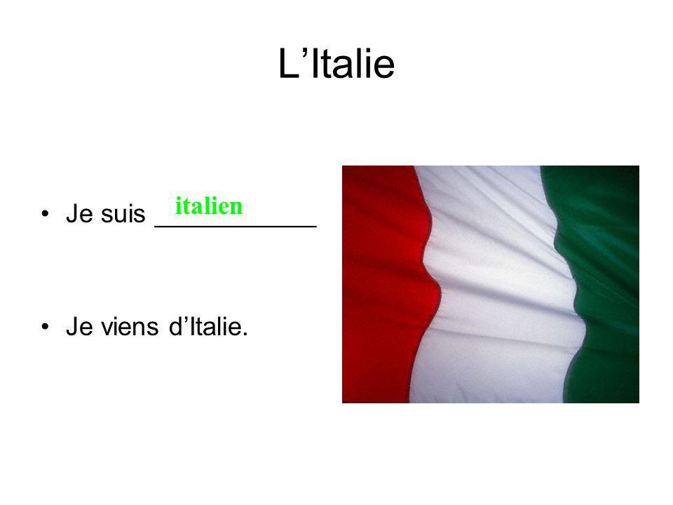 LItalie Je suis ___________ Je viens dItalie. italien