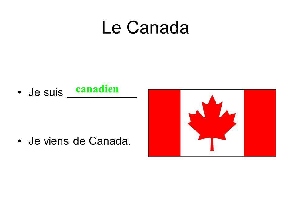 Le Canada Je suis ___________ Je viens de Canada. canadien