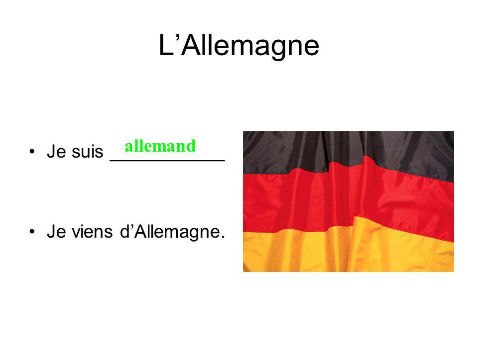 LAllemagne Je suis ___________ Je viens dAllemagne. allemand