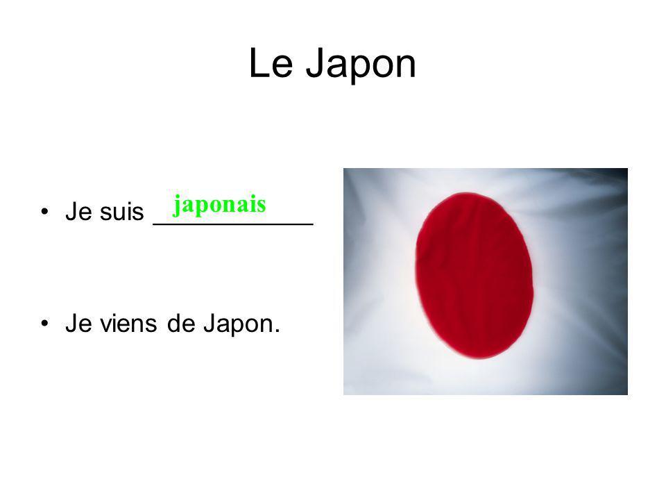 Le Japon Je suis ___________ Je viens de Japon. japonais