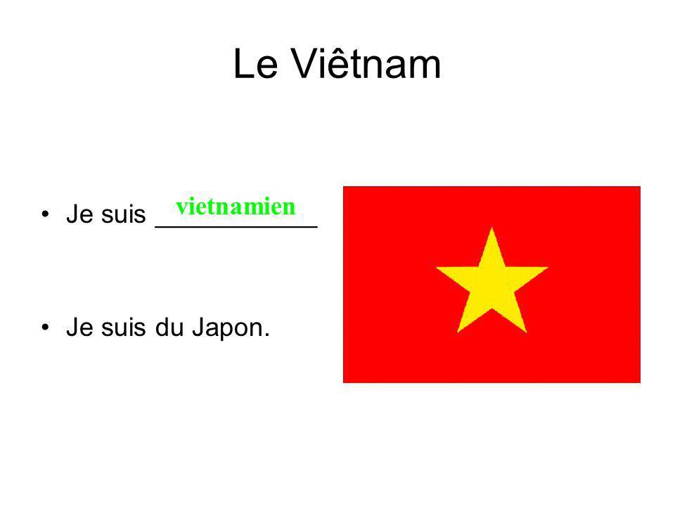 Le Viêtnam Je suis ___________ Je suis du Japon. vietnamien