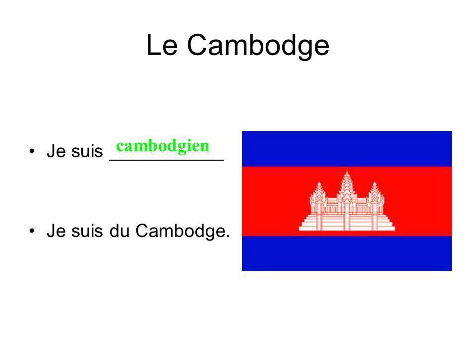 Le Cambodge Je suis ___________ Je suis du Cambodge. cambodgien