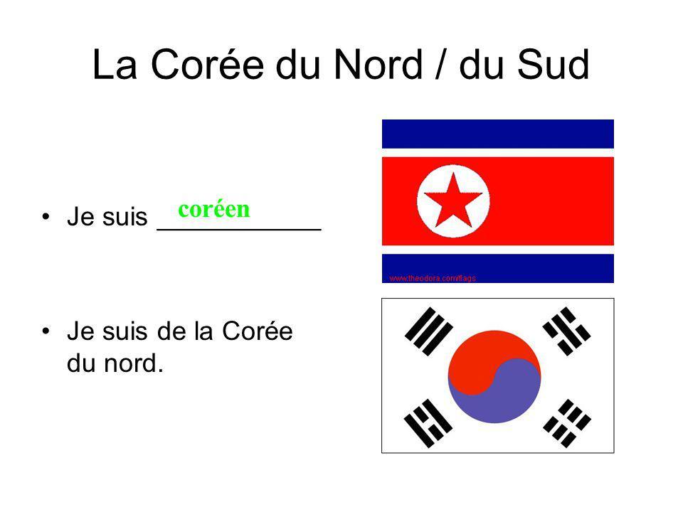 La Corée du Nord / du Sud Je suis ___________ Je suis de la Corée du nord. coréen