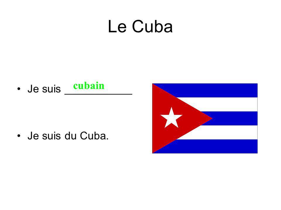 Le Cuba Je suis ___________ Je suis du Cuba. cubain