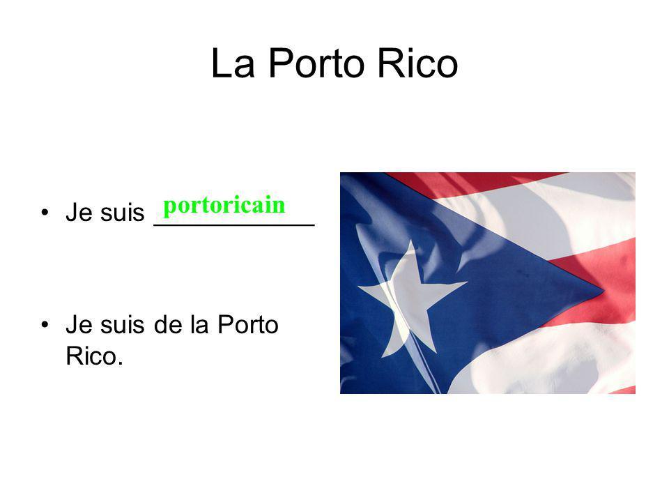 La Porto Rico Je suis ___________ Je suis de la Porto Rico. portoricain