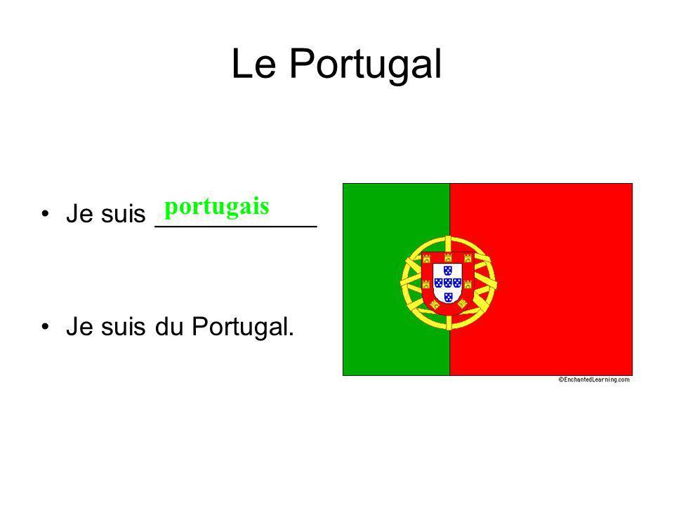 Le Portugal Je suis ___________ Je suis du Portugal. portugais