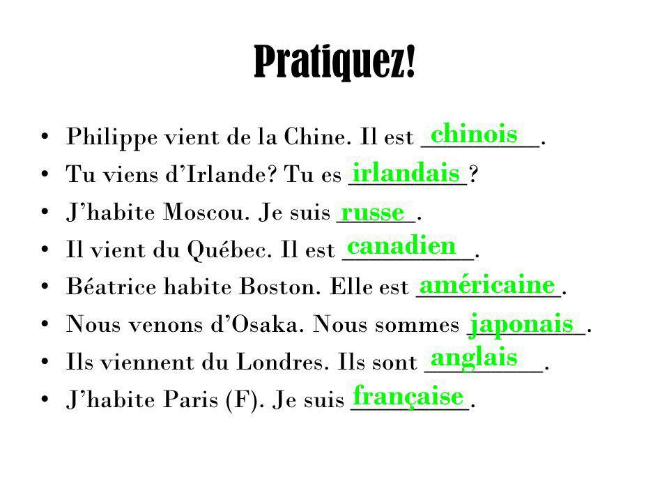 Pratiquez. Philippe vient de la Chine. Il est _________.