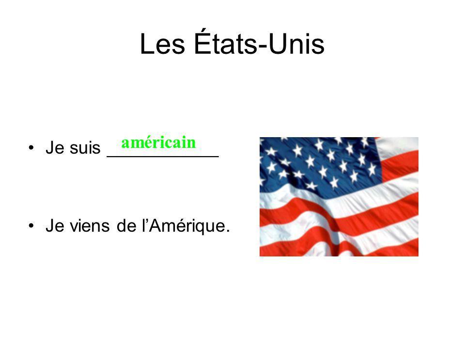 Les États-Unis Je suis ___________ Je viens de lAmérique. américain