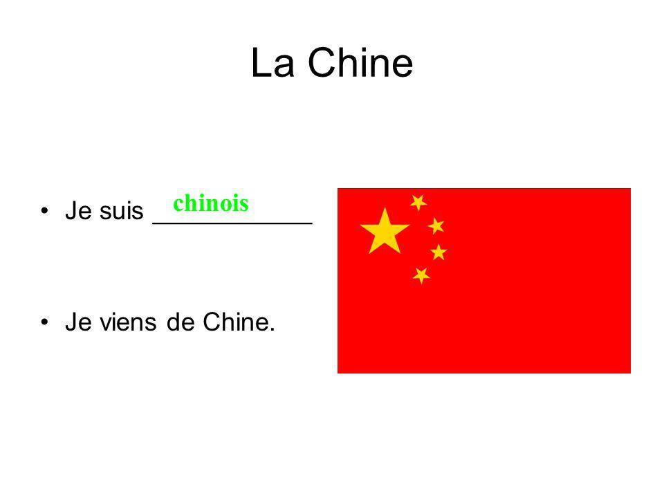 La Chine Je suis ___________ Je viens de Chine. chinois