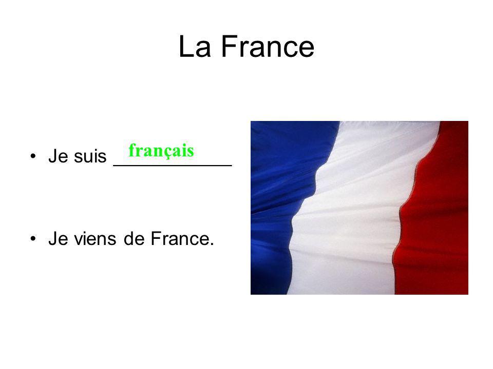La France Je suis ___________ Je viens de France. français