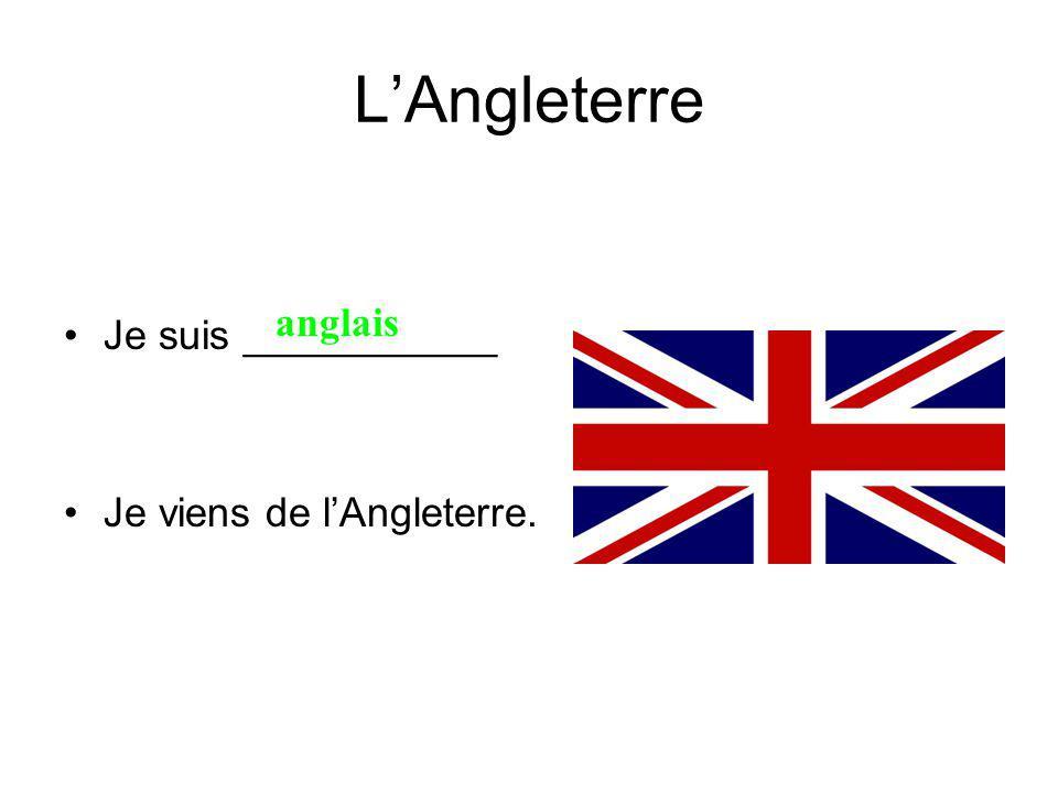 LAngleterre Je suis ___________ Je viens de lAngleterre. anglais