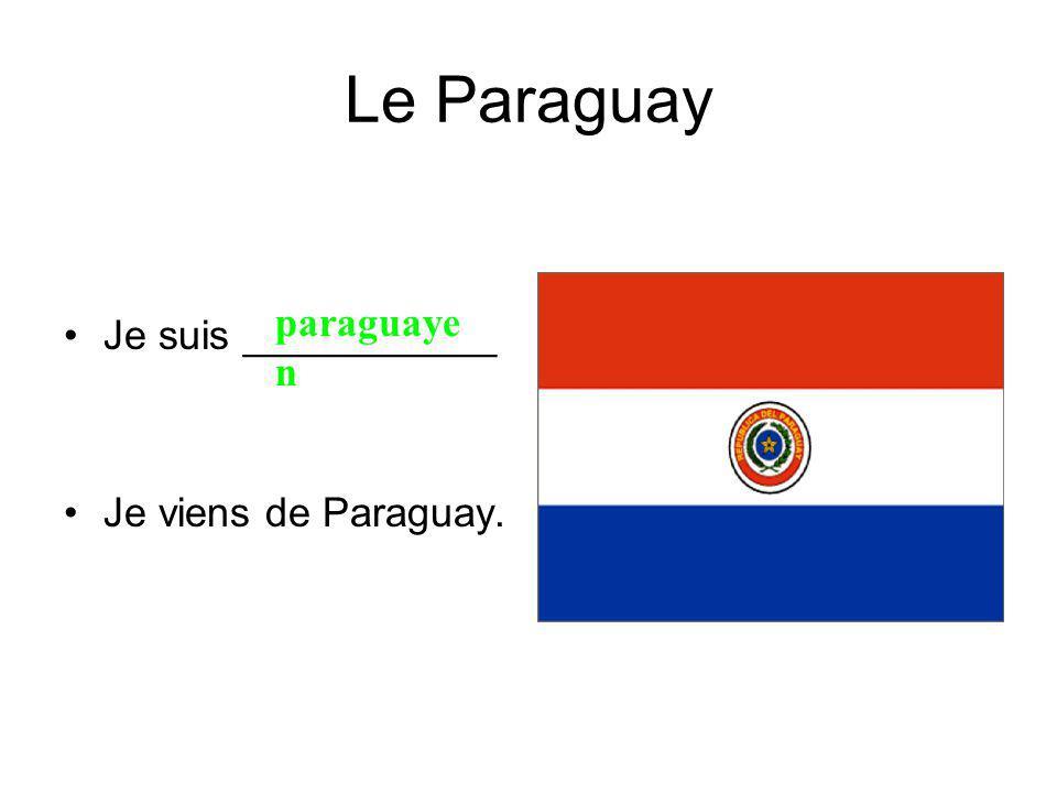 Le Paraguay Je suis ___________ Je viens de Paraguay. paraguaye n