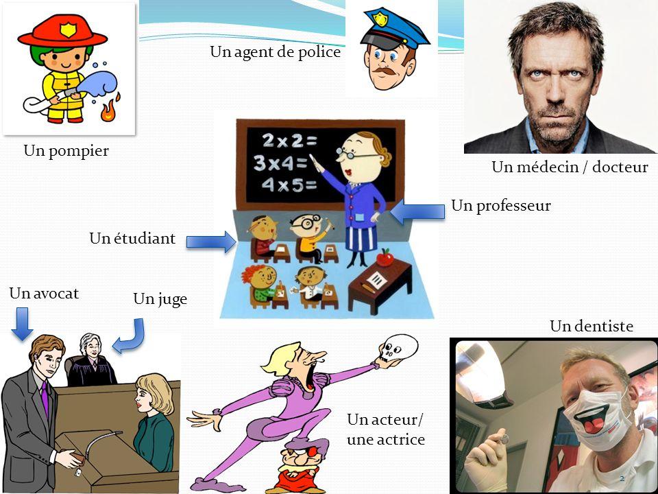 Un dentiste Un avocat Un médecin / docteur Un agent de police Un étudiant Un professeur Un acteur/ une actrice Un pompier Un juge 2