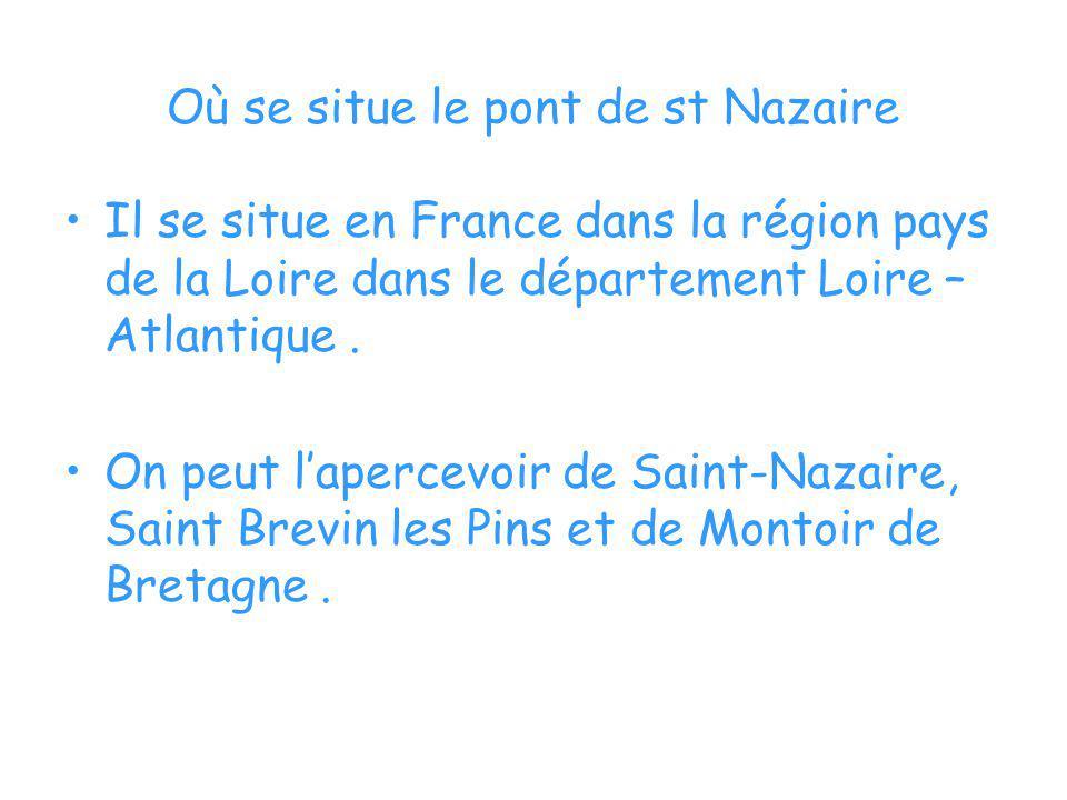 Où se situe le pont de st Nazaire Il se situe en France dans la région pays de la Loire dans le département Loire – Atlantique. On peut lapercevoir de