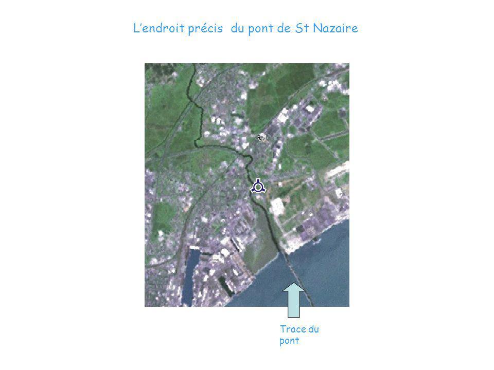 Lendroit précis du pont de St Nazaire Trace du pont