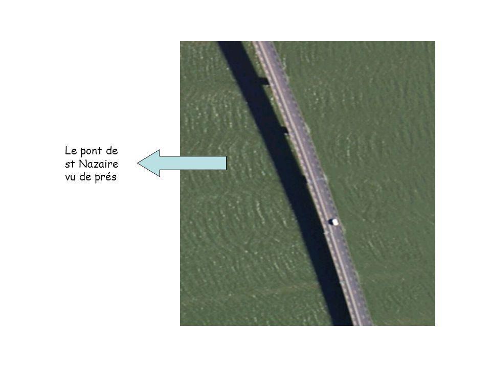 Le pont de st Nazaire vu de prés
