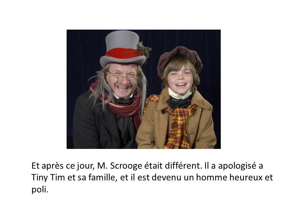 Et après ce jour, M. Scrooge était différent. Il a apologisé a Tiny Tim et sa famille, et il est devenu un homme heureux et poli.