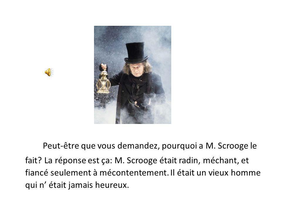 Peut-être que vous demandez, pourquoi a M. Scrooge le fait? La réponse est ça: M. Scrooge était radin, méchant, et fiancé seulement à mécontentement.