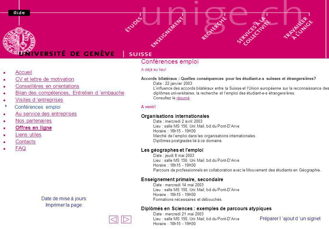 Conférences emploi A déjà eu lieu! Accords bilatéraux : Quelles conséquences pour les étudiant-e-s suisses et étrangers/ères? Date : 22 janvier 2003 L