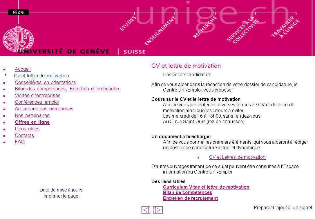 CV et lettre de motivation Dossier de candidature Afin de vous aider dans la rédaction de votre dossier de candidature, le Centre Uni-Emploi, vous pro