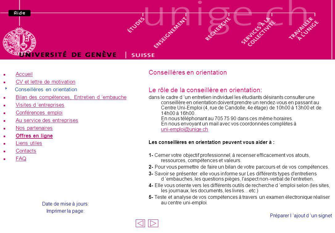 Contacts Les collaborateurs et collaboratrices du CUEsont: n Marie-José Genolet-Viaccoz, Responsable Promotion E-mail: marie-jose.genolet@adm.unige.chmarie-jose.genolet@adm.unige.ch n Marc Worek, Responsable du secteur Insertion E-mail: marc.worek@adm.unige.chmarc.worek@adm.unige.ch n Sandra Jaunin Dacquin, Psychologue - Conseillère en orientation E-mail: sandra.jaunindacquin@adm.unige.chsandra.jaunindacquin@adm.unige.ch n Alexandra Shalofsky, Psychologue - Conseillère en orientation E-mail: alexandra.shalofsky@adm.unige.chalexandra.shalofsky@adm.unige.ch n Annick Widmer, Informatrice socio-professionnelle E-mail : annick.widmer@adm.unige.channick.widmer@adm.unige.ch Elia Leboissard, Collaboratrice contacts étudiants E-mail: elia.leboissard@adm.unige.chelia.leboissard@adm.unige.ch Pour nous trouver: Centre Uni-Emploi 4, rue de Candolle 1211 GENEVE 4 au 4ème étage Tél.