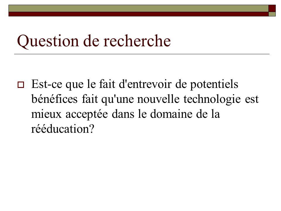 Question de recherche Est-ce que le fait d'entrevoir de potentiels bénéfices fait qu'une nouvelle technologie est mieux acceptée dans le domaine de la