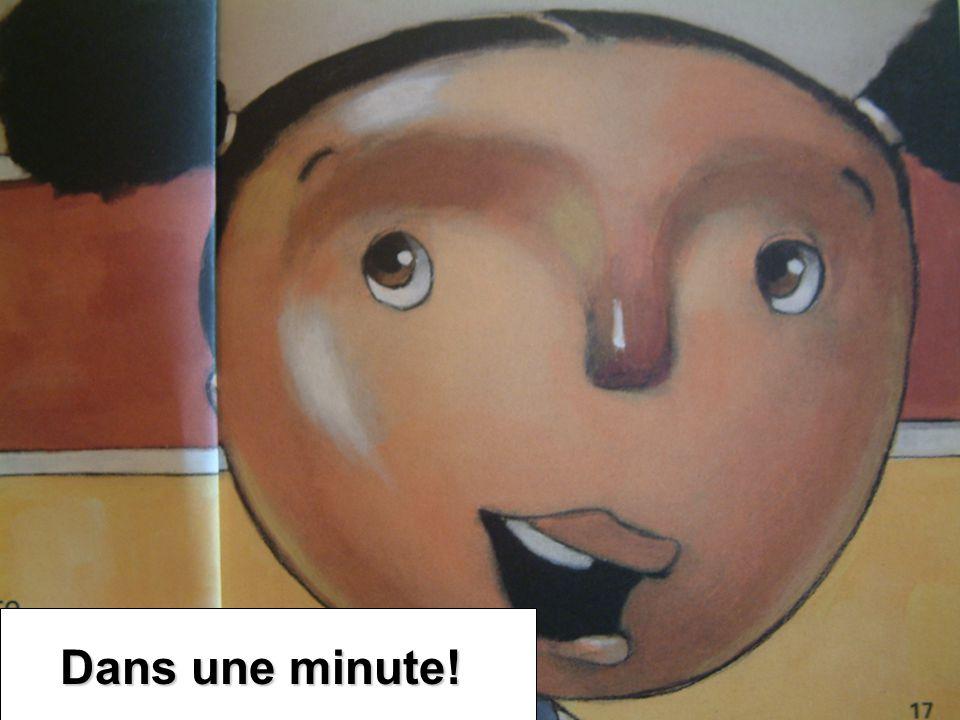 Dans une minute!