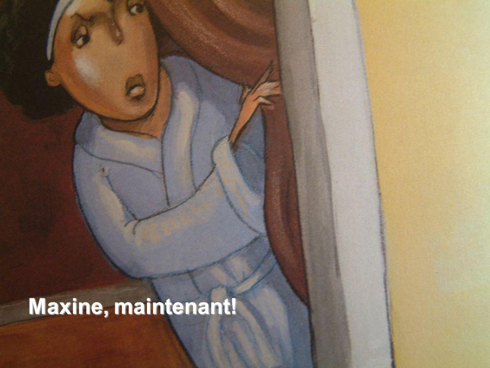 Maxine, maintenant!