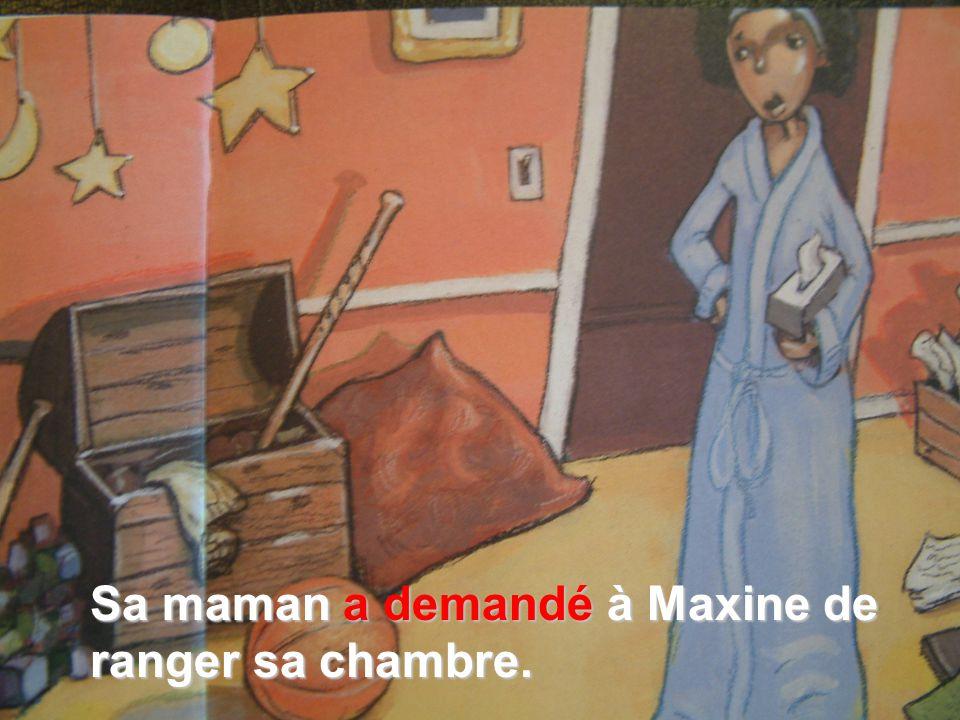 Sa maman a demandé à Maxine de ranger sa chambre.