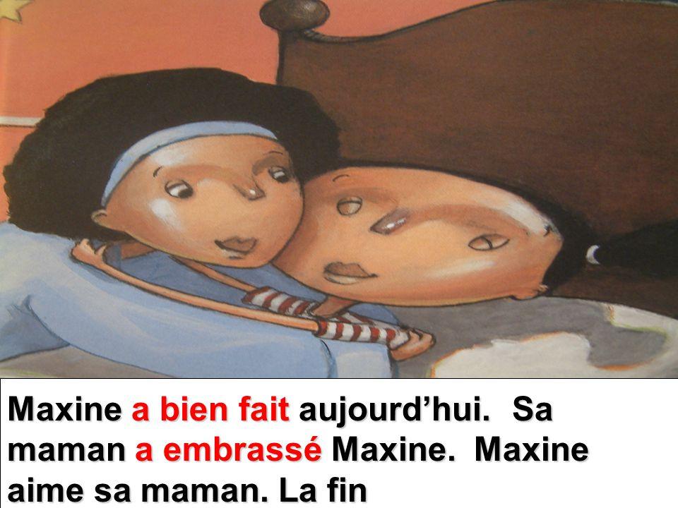 Maxine a bien fait aujourdhui. Sa maman a embrassé Maxine. Maxine aime sa maman. La fin