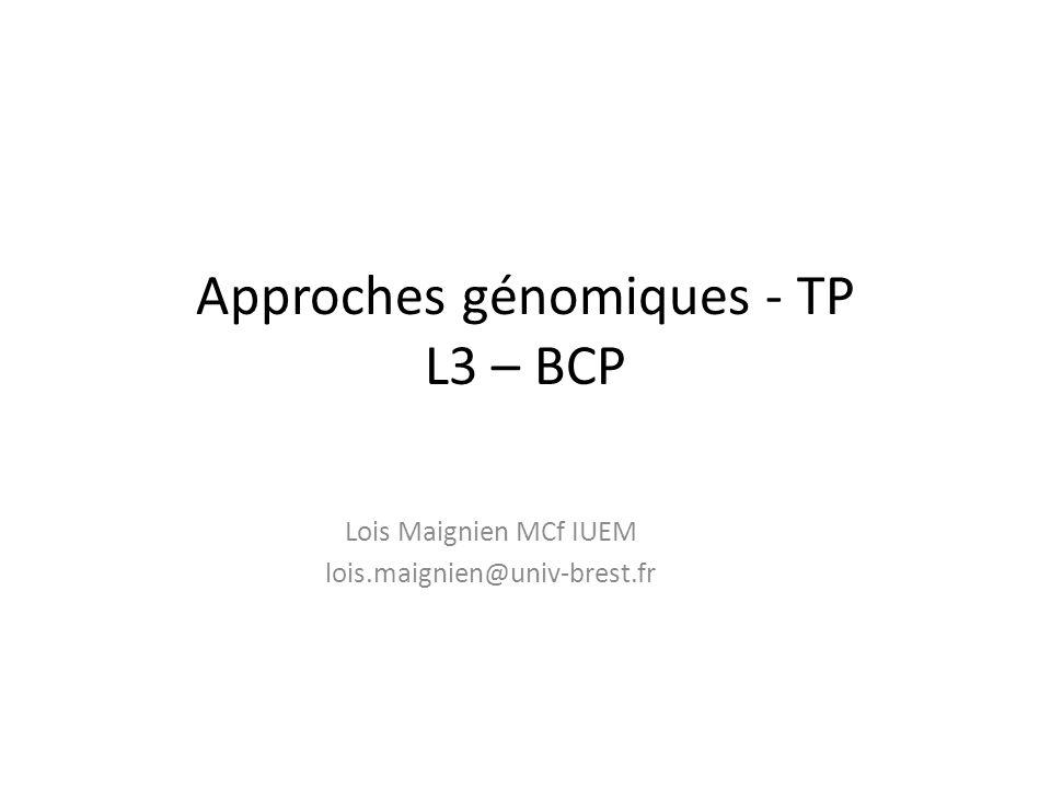 Approches génomiques - TP L3 – BCP Lois Maignien MCf IUEM lois.maignien@univ-brest.fr