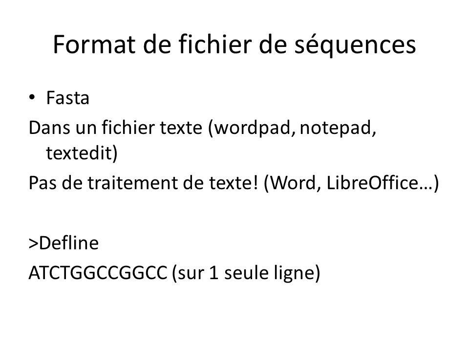 Format de fichier de séquences Fasta Dans un fichier texte (wordpad, notepad, textedit) Pas de traitement de texte! (Word, LibreOffice…) >Defline ATCT