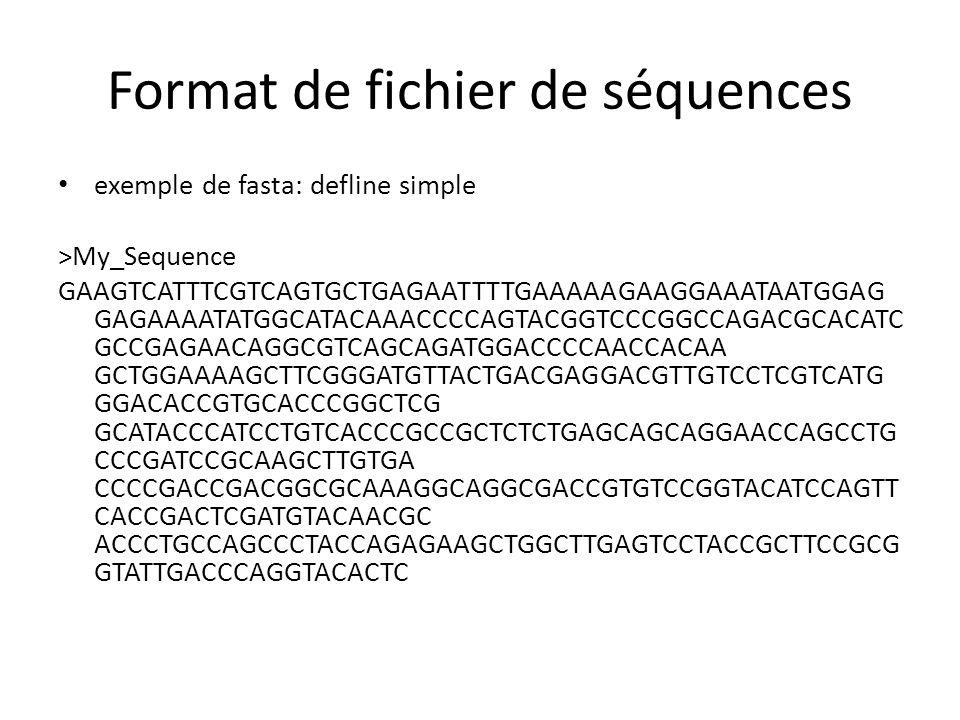 Format de fichier de séquences exemple de fasta: defline simple >My_Sequence GAAGTCATTTCGTCAGTGCTGAGAATTTTGAAAAAGAAGGAAATAATGGAG GAGAAAATATGGCATACAAAC