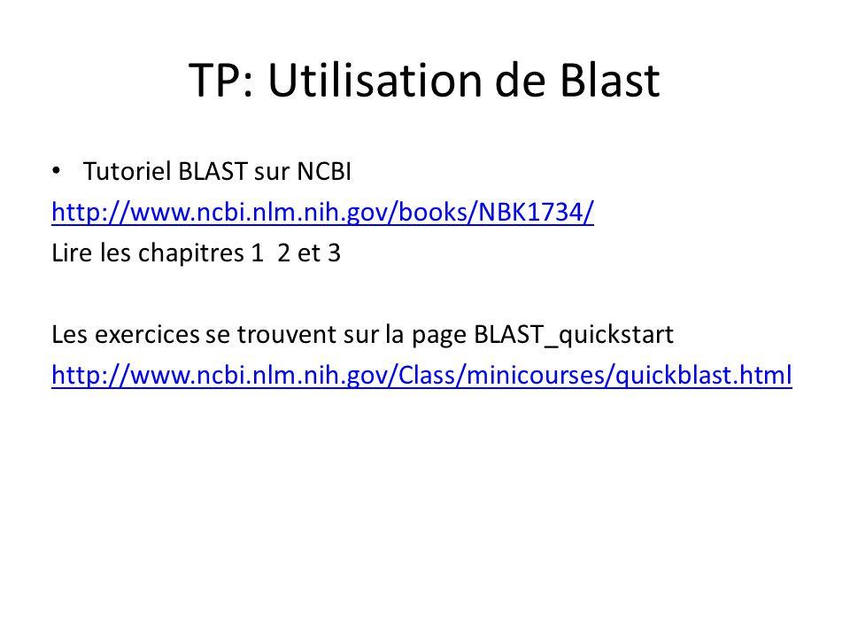 TP: Utilisation de Blast Tutoriel BLAST sur NCBI http://www.ncbi.nlm.nih.gov/books/NBK1734/ Lire les chapitres 1 2 et 3 Les exercices se trouvent sur