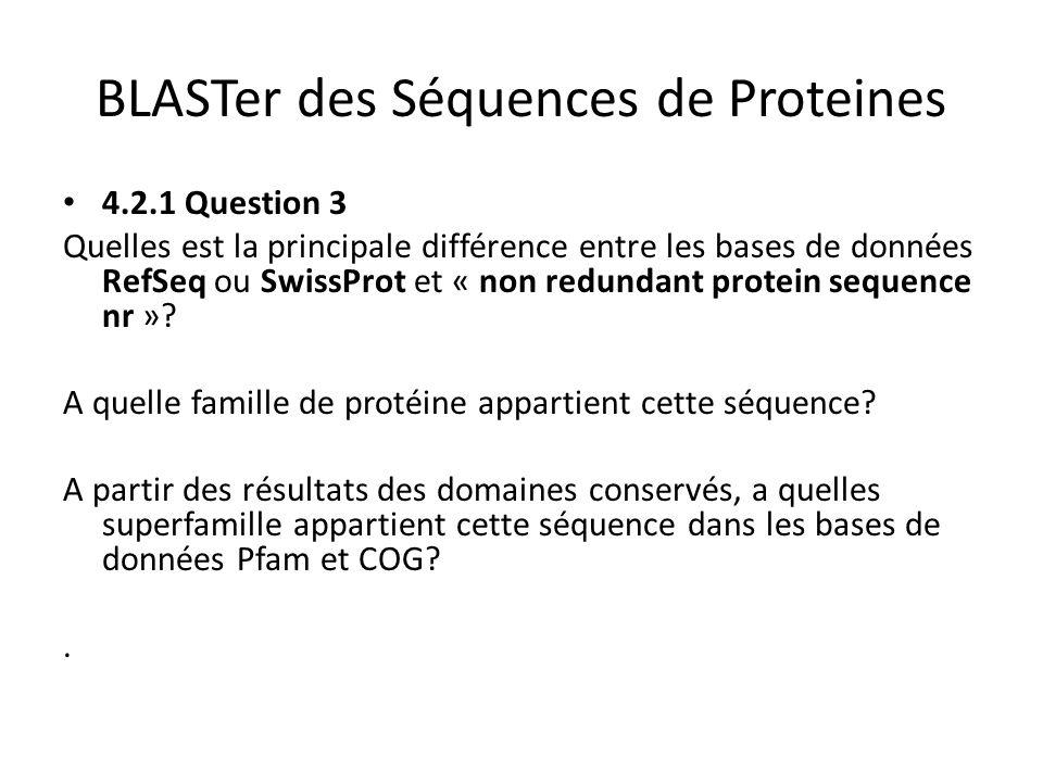 BLASTer des Séquences de Proteines 4.2.1 Question 3 Quelles est la principale différence entre les bases de données RefSeq ou SwissProt et « non redun