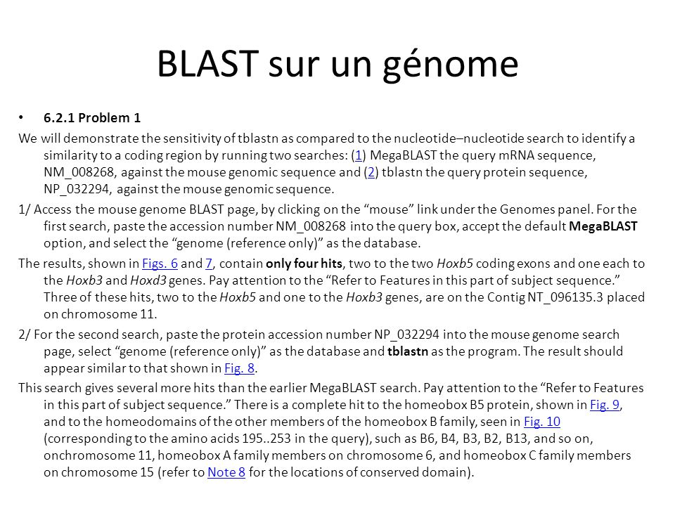 BLAST sur un génome 6.2.1 Problem 1 We will demonstrate the sensitivity of tblastn as compared to the nucleotide–nucleotide search to identify a simil