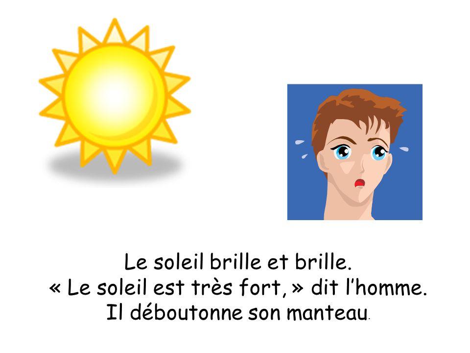 Le soleil brille et brille. « Le soleil est très fort, » dit lhomme. Il déboutonne son manteau.