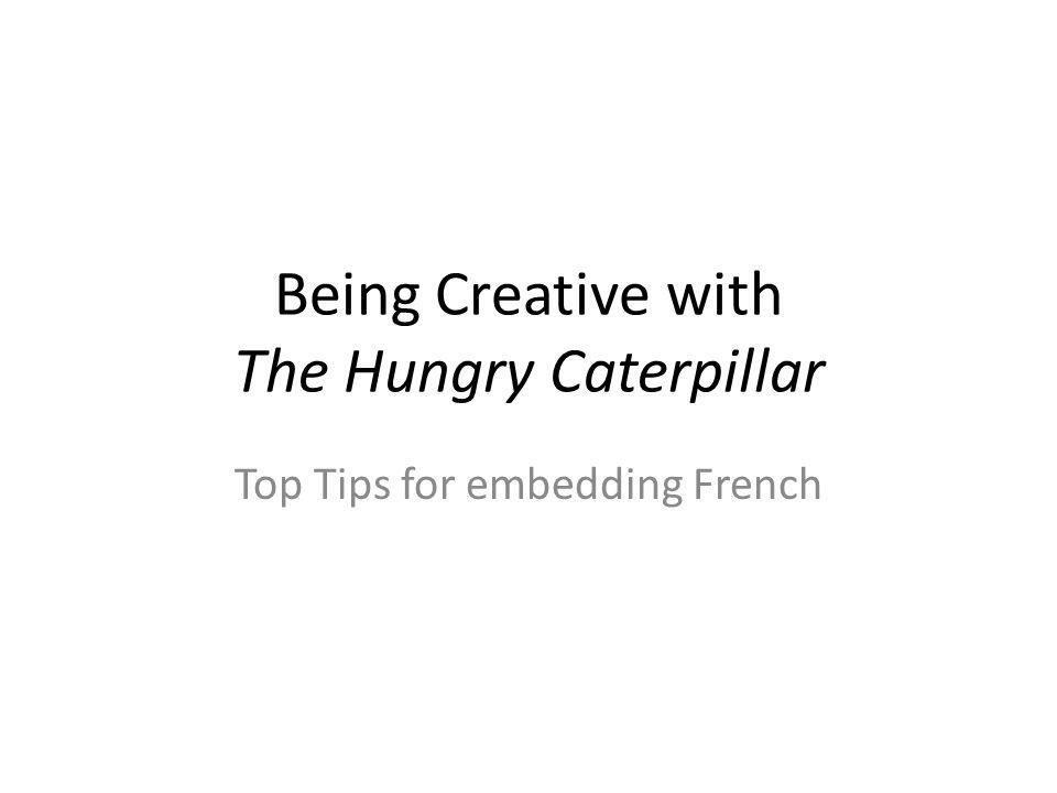 Being Creative with The Hungry Caterpillar Top Tips for embedding French