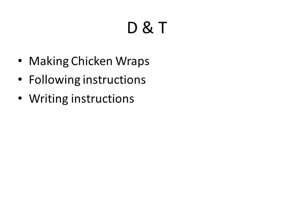 D & T Making Chicken Wraps Following instructions Writing instructions