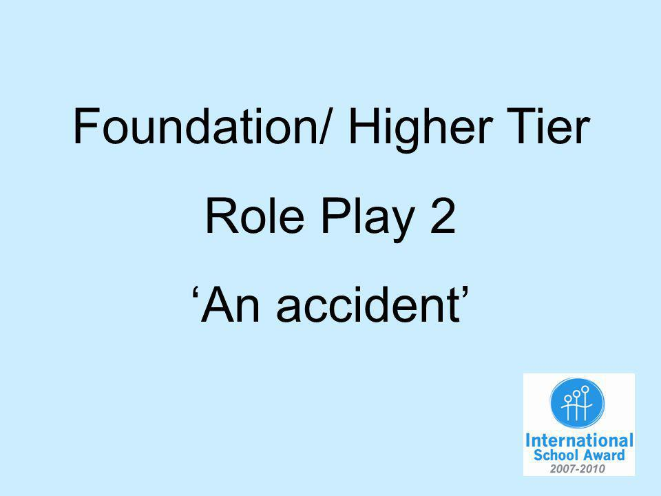 Foundation/ Higher Tier Role Play 2 An accident