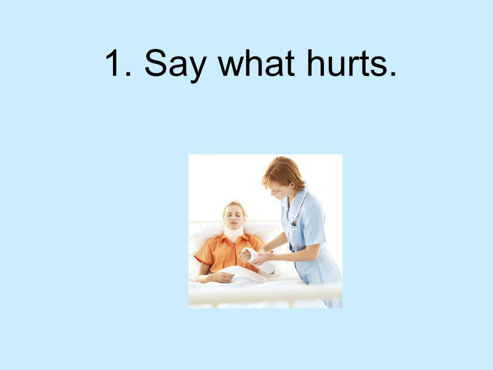 1. Say what hurts.