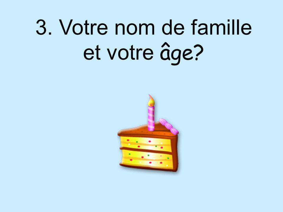 3. Votre nom de famille et votre âge?