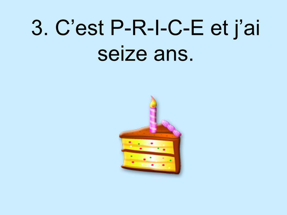 3. Cest P-R-I-C-E et jai seize ans.