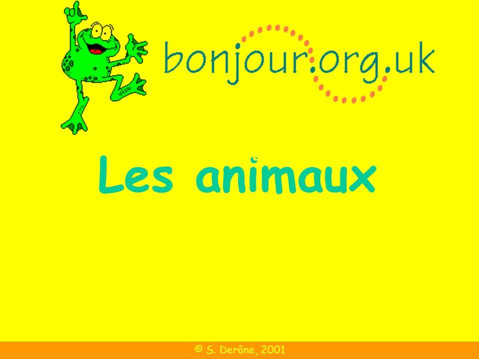 Les animaux © S. Derône, 2001 Les animaux (1)
