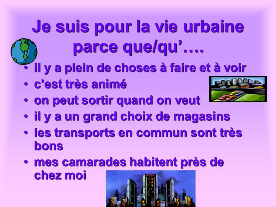 Je suis pour la vie urbaine parce que/qu….