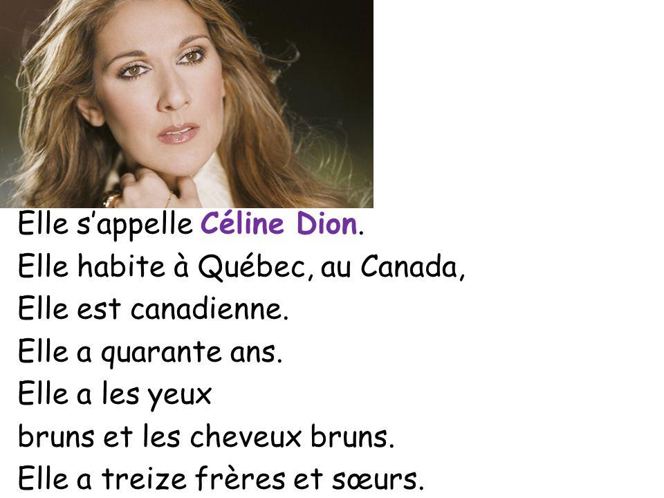 Elle sappelle Céline Dion. Elle habite à Québec, au Canada, Elle est canadienne.