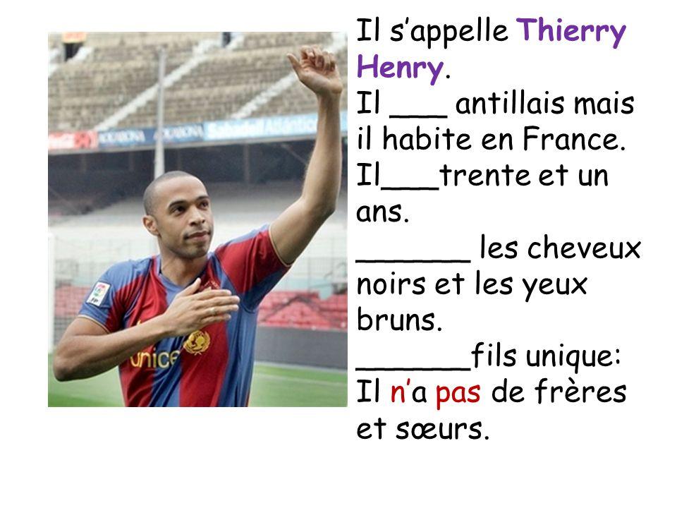 Il sappelle Thierry Henry. Il ___ antillais mais il habite en France.
