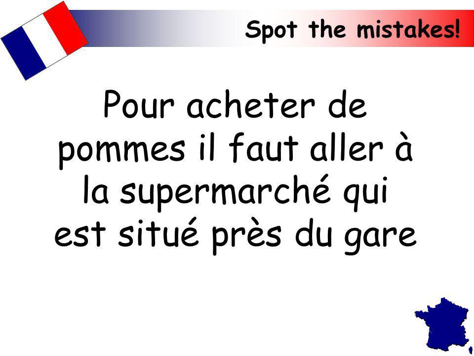 Spot the mistakes! Pour acheter de pommes il faut aller à la supermarché qui est situé près du gare